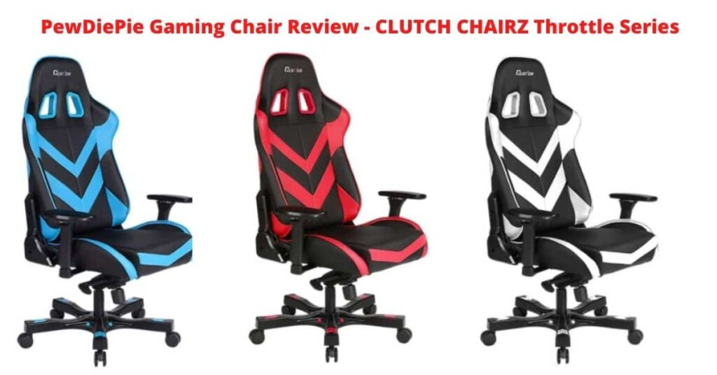 PewDiePie Gaming Chair Review - CLUTCH CHAIRZ Throttle Series